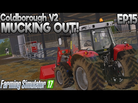 Coldborough V2 - Farming Simulator 17 -  Ep.15: Mucking Out (with Wheel Cam)