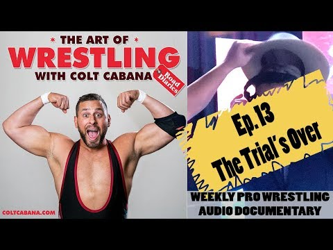 Ep 13 (The Trial's Over) - Art of Wrestling Podcast w/ Colt Cabana