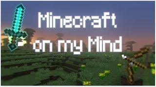Minecraft on my mind