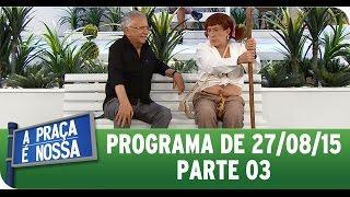 A Praça É Nossa (27/08/15) - Íntegra do Programa - Parte 3