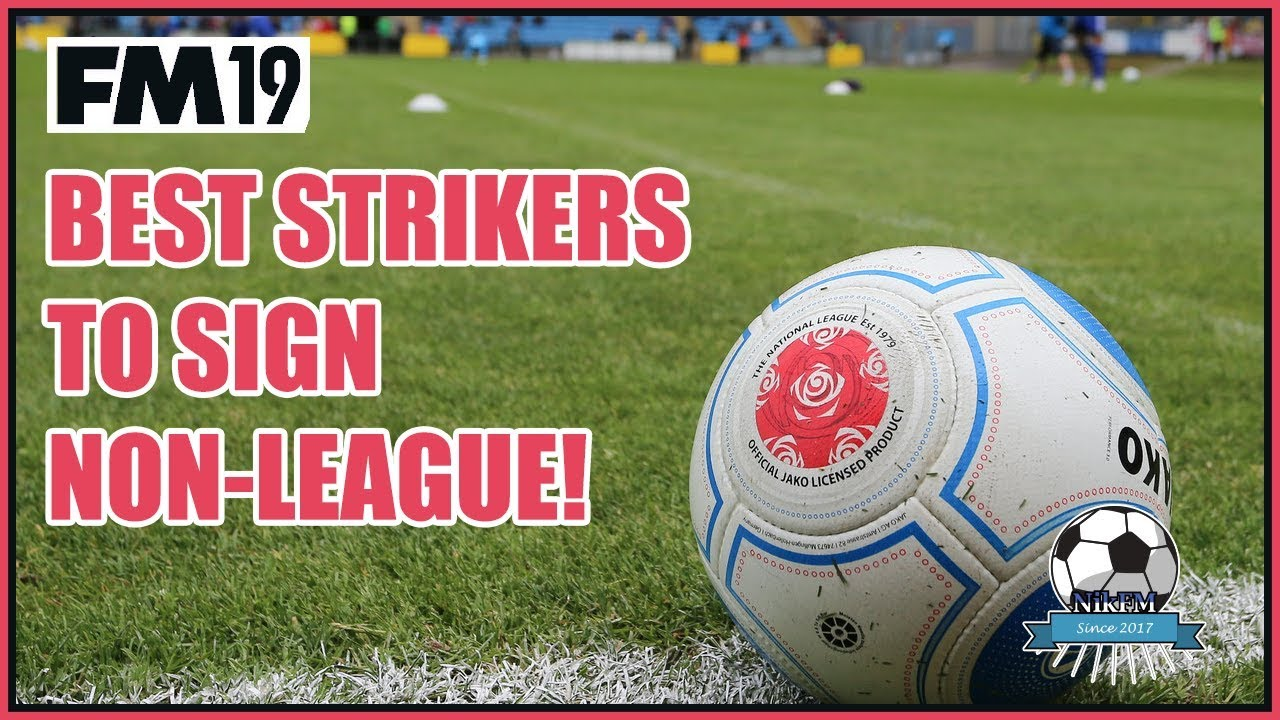 Non-League - Best Strikers To Sign - Football Manager 2019 (FM19)
