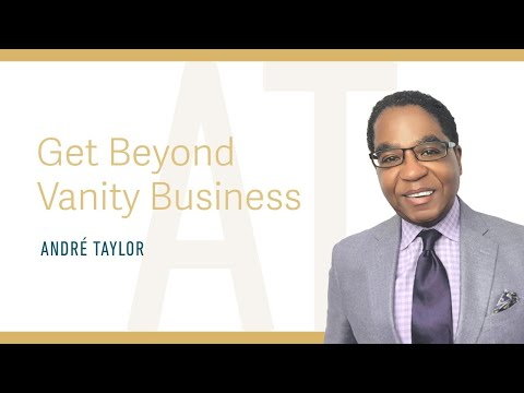 Get Beyond Vanity Business : Andre Taylor