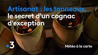 Les tonneaux, le secret d'un cognac d'exception - Météo à la carte