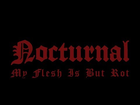 Nocturnal -  'My Flesh Is But Rot'
