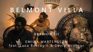 EMILIA MARTENSSON - Live at @BELMONT_VILLA - Session III - feat. Luca Boscagin & David Mrakpor