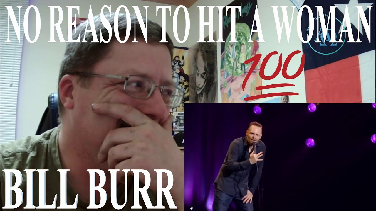 BILL BURR - NO REASON TO HIT A WOMAN REACTION! - YouTube