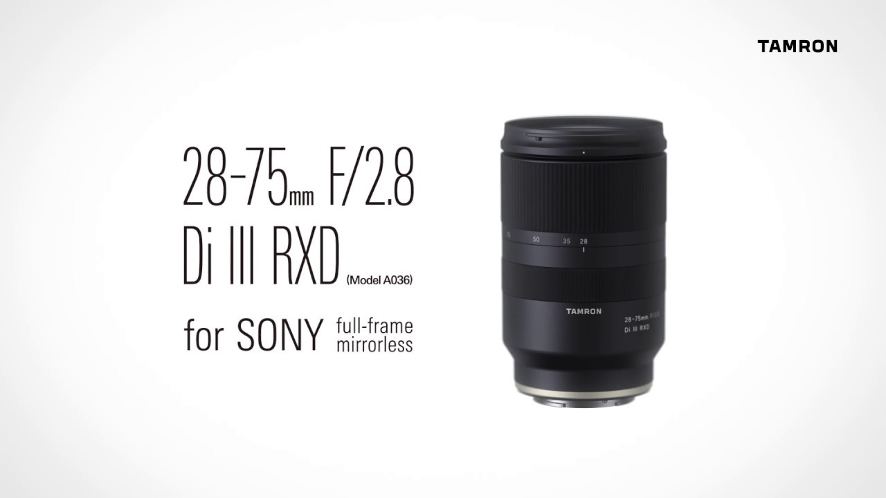 Introducing Tamron\'s NEW 28-75mm F/2.8 Di III RXD For Sony Full ...