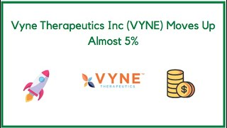 Vyne Therapeutics Inc (VYNE) Moves Up Almost 5%