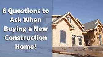 6 Questions to Ask When Buying a New Construction Home!