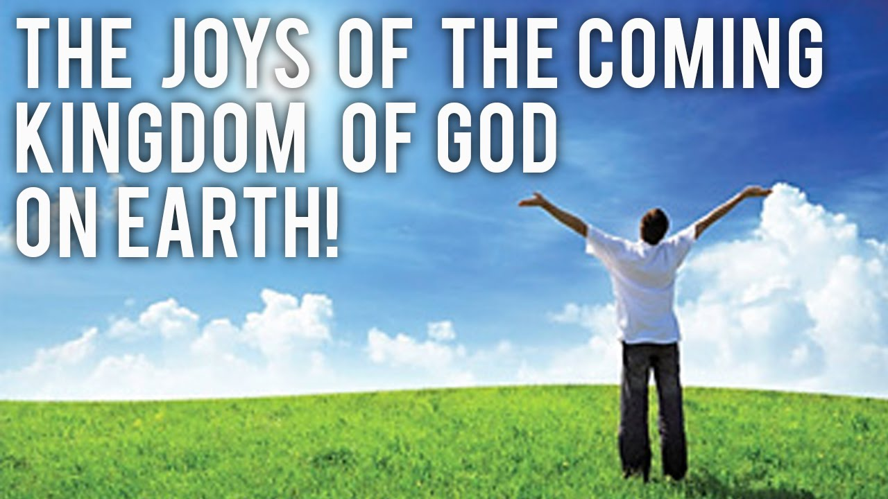 The Joys of the Coming Kingdom of God on EARTH! - YouTube