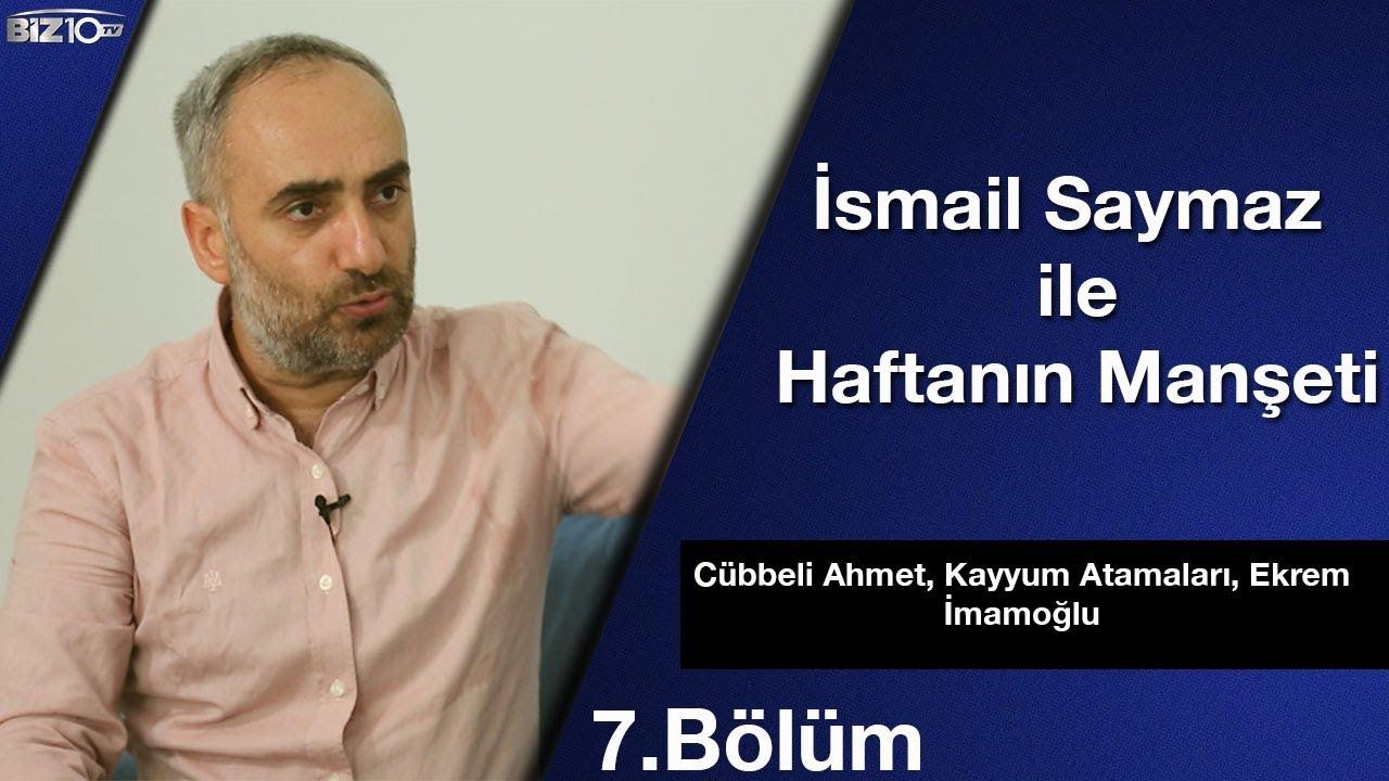 İSMAİL SAYMAZ İLE HAFTANIN MANŞETİ | Cübbeli Ahmet, Kayyum Atamaları, Ekrem İmamoğlu