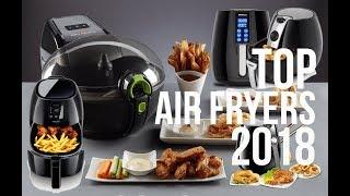BEST AIR FRYERS OF 2018 | TOP 10 | TOP AIR FRYERS | REVIEW