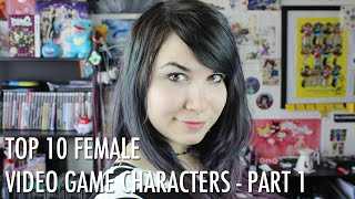 Top 10 Female Video Game Characters - Part 1 | Erika Szabo