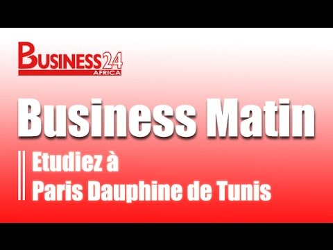 Business Matin /  Etudier à l'université Paris Dauphine de Tunis