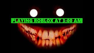 DO NOT PLAY ROBLOX AT 3:00 AM!! (SCARY)