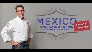 """Rick Bayless """"Mexico: One Plate at a Time"""" Season 12: Bayless' Best Ever"""