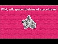 Wild space: the laws of space travel
