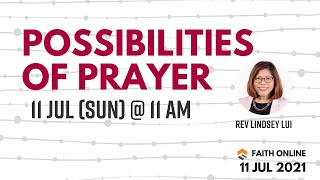 11 JULY 2021 | Possibilities of Prayer | Reverend Lindsey Lui | Faith Assembly of God Church