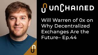 Will Warren of 0x on Why Decentralized Exchanges Are the Future
