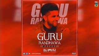 #GURURANDHAWAM#MASHUP THE GURU RANDHAWA MASHUP 2019 - DJ PIYU