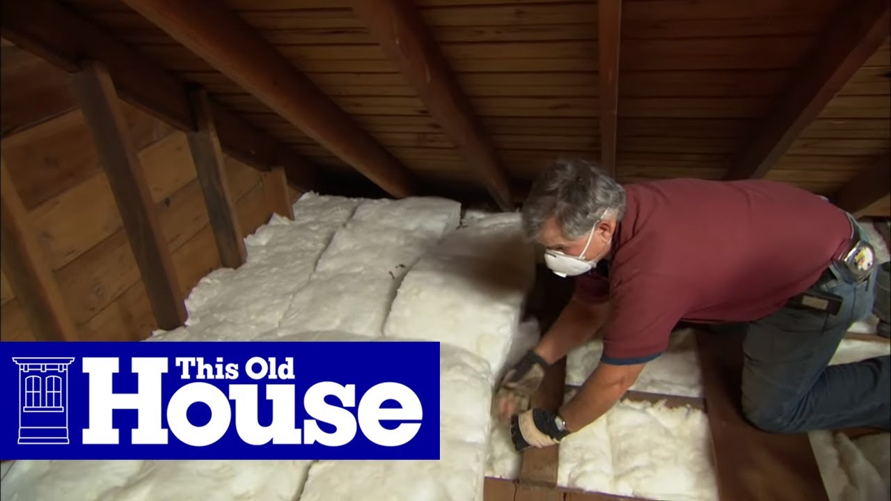 How To Insulate An Attic With Fibergl This Old House