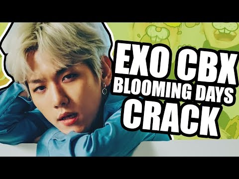 EXO CBX - BLOOMING DAYS CRACK (IDK, CAN YOU?)