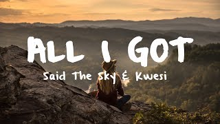 Said The Sky & Kwesi - All I Got [Lyric Video]