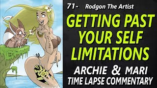 71 - Getting past your self limitations with your art - Time lapse commentary