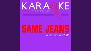 Same Jeans (In the Style of View) (Karaoke with Background Vocal)