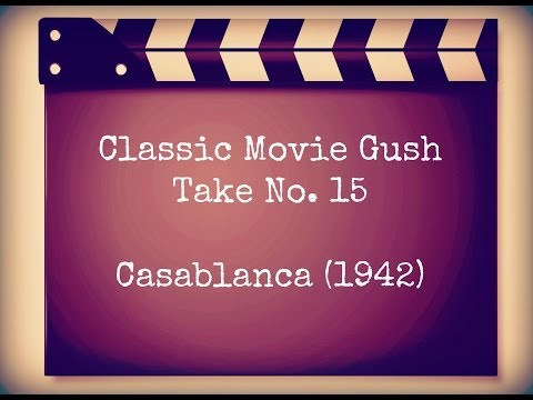 Classic Movie Gush Take #15: Casablanca