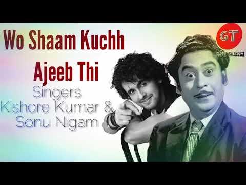 Wo Shaam Kuchh Ajeeb Thi - Kishore Kumar & Sonu Nigam