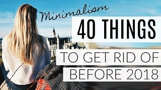 MINIMALISM: 40 THINGS TO GET RID OF BEFORE 2018!