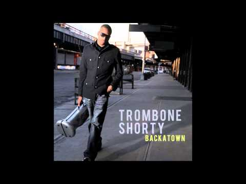 Trombone Shorty Backatown - Full Album (2010)
