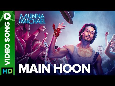 Thumbnail: Main Hoon - Video Song | Munna Michael 2017 | Tiger Shroff | Siddharth Mahadevan | Tanishk Baagchi