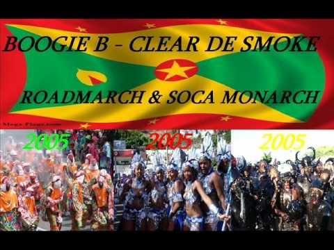 BOOGIE B - CLEAR DE SMOKE - (((ROADMARCH & SOCA MONARCH))) - GRENADA SOCA 2005