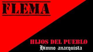 FLEMA-Hijos del pueblo-(Himno anarquista)