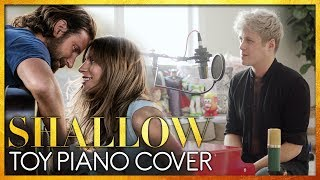 SHALLOW (Lady Gaga & Bradley Cooper) TOY PIANO COVER
