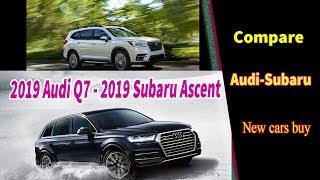 2019 Audi Q7 vs 2019 Subaru Ascent | Compare | 2019 Audi Q7 vs Subaru Ascent | new cars buy.