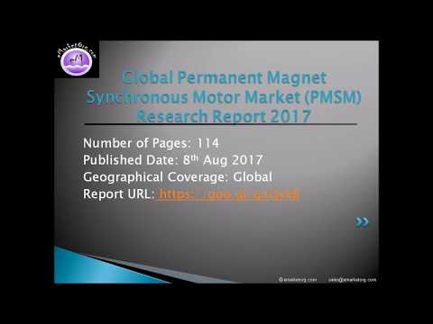 Permanent Magnet Synchronous Motor Market (PMSM) Reviewed for 2017 - 2022