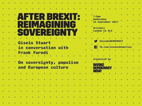 After Brexit: Reimagining Sovereignty. Gisela Stuart in conversation with Frank Furedi