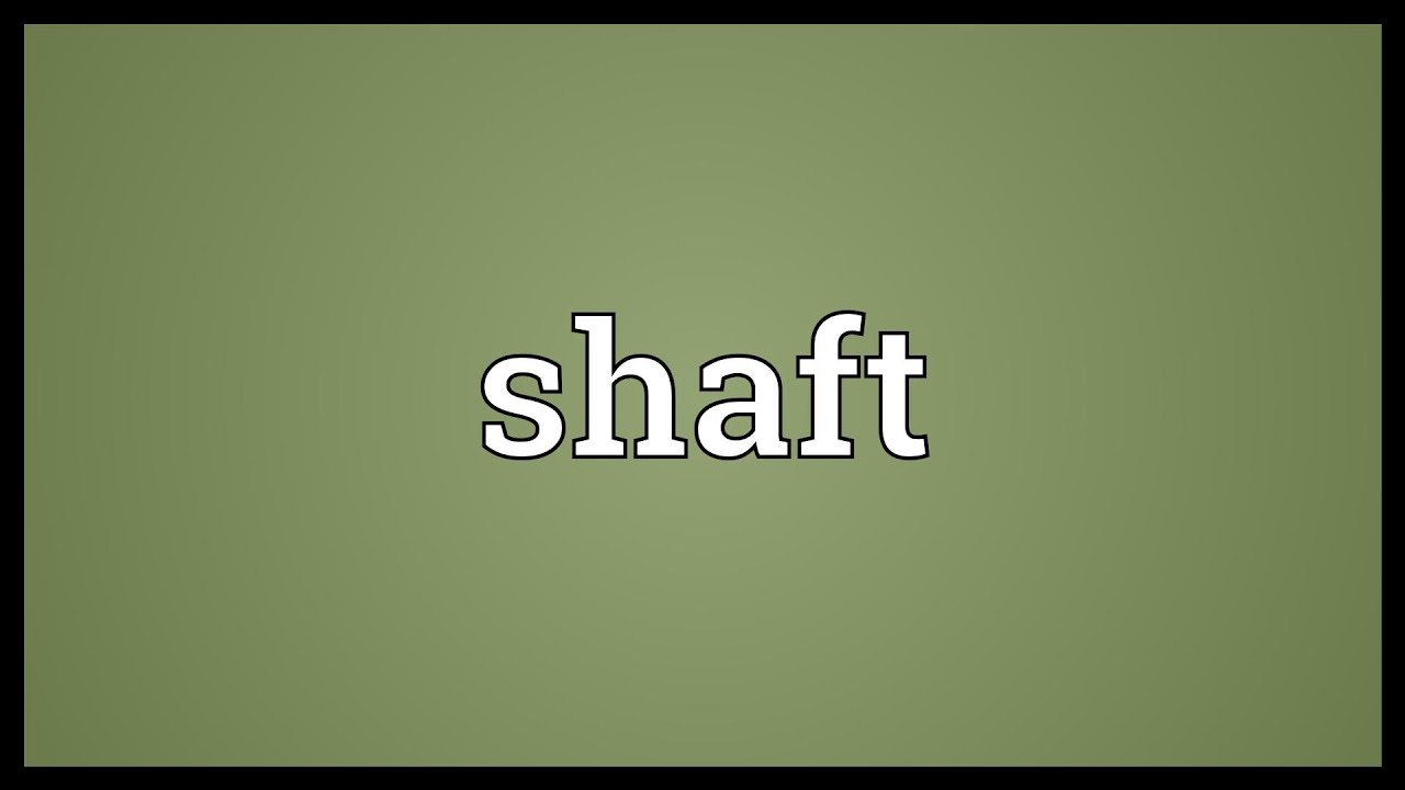 Shaft Meaning - YouTube