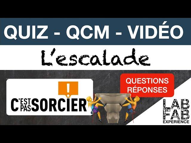 Quiz - QCM - C'est pas sorcier - L'escalade