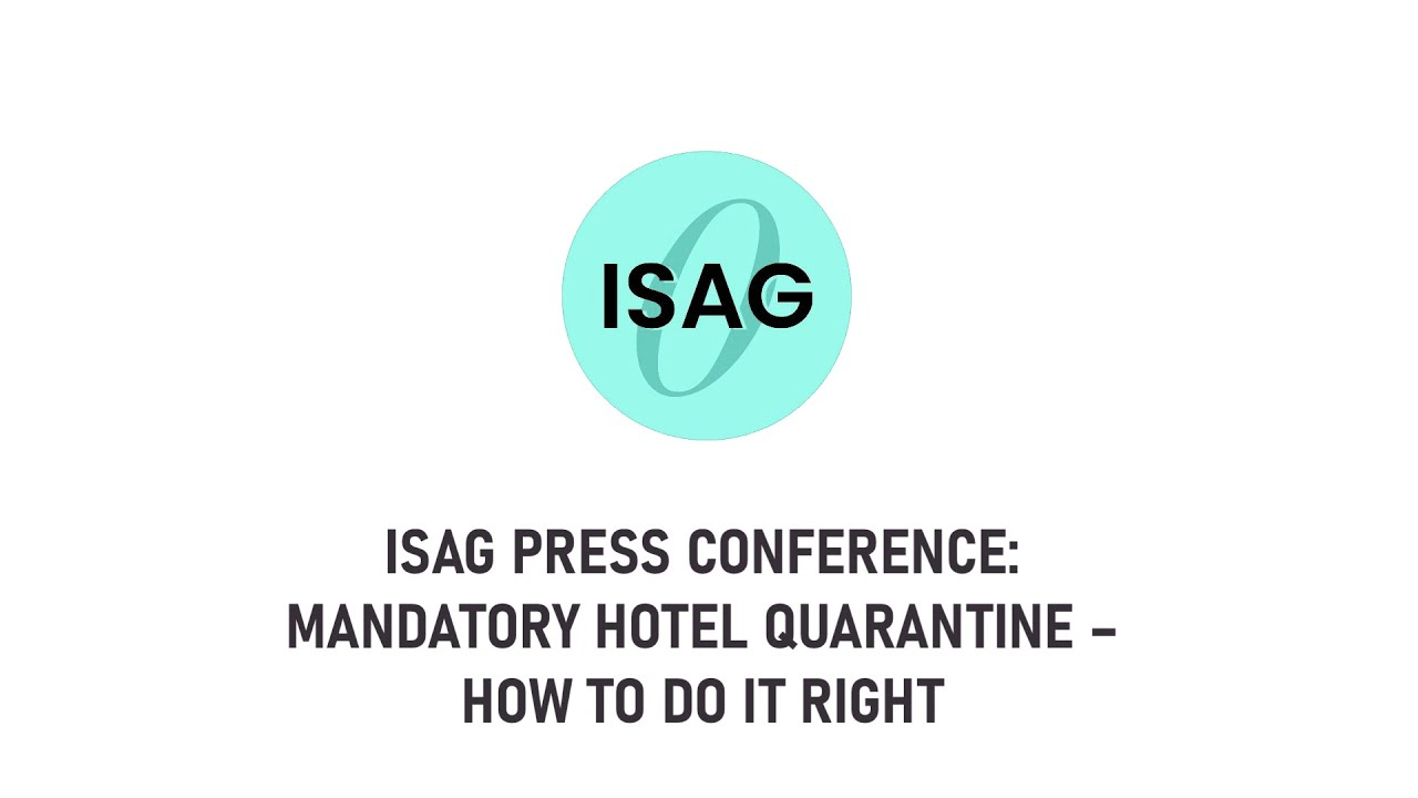ISAG Press Conference: Mandatory Hotel Quarantine - How to Do it Right