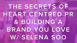 The Secrets of Heart-Centered PR and Building a Brand You Love with Selena Soo