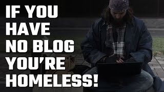 🏠 If you don't have a Blog you're basically Homeless!