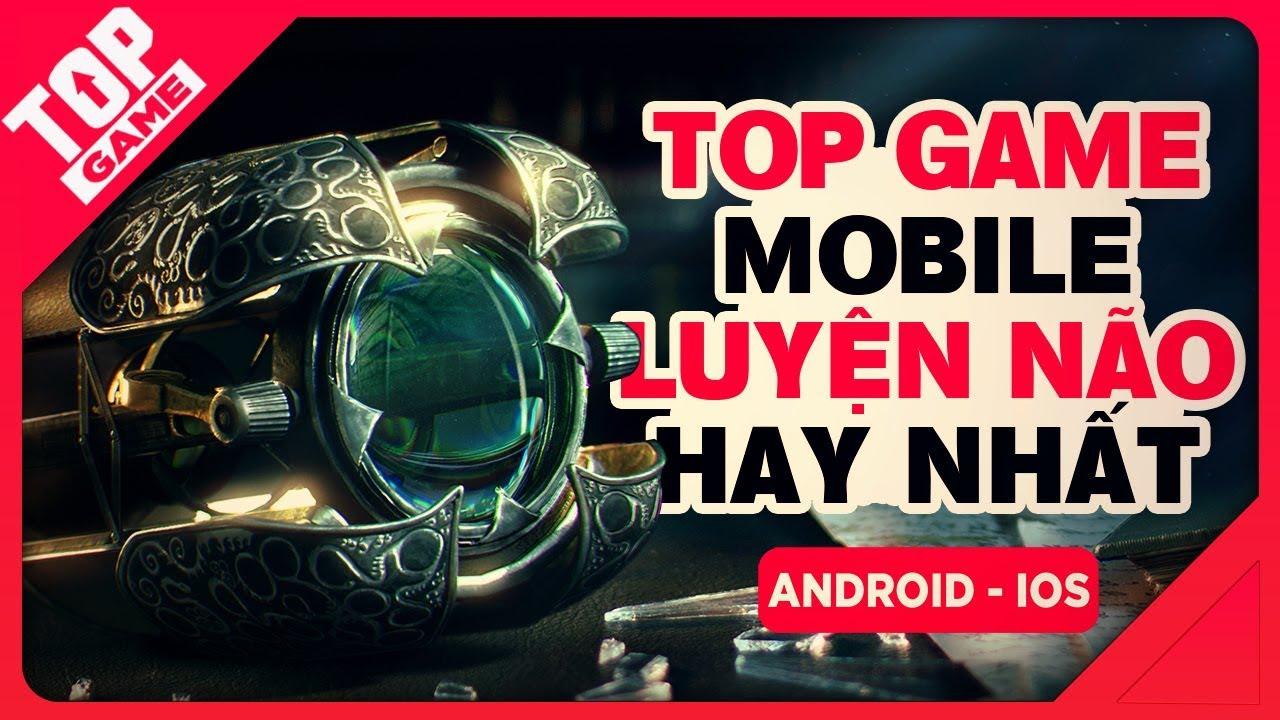 [Topgame] Top 6 Game Mobile Luyện Não Hay Nhất Không Nên Bỏ Lỡ 2018