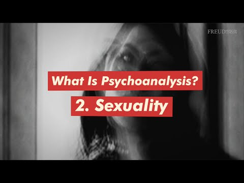 What is Psychoanalysis? Part 2: Sexuality
