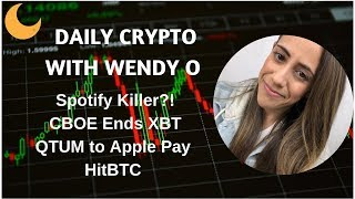 Spotify Killer| CBOE Ends XBT |  QTUM to Apple Pay  | HitBTC