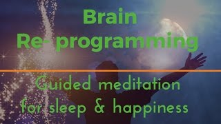 DEEP BRAIN REPROGRAMMING Guided sleep meditation for sleep and happiness, deep sleep
