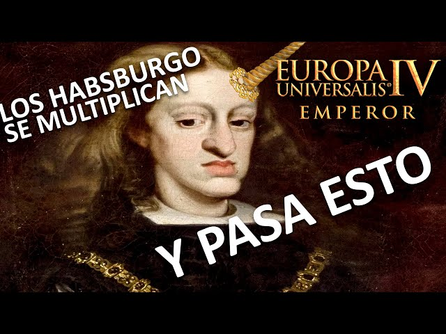 Un HABSBURGO POR AQUÍ, un Habsburgo POR ALLÁ   EU4: Emperor con AUSTRIA #2